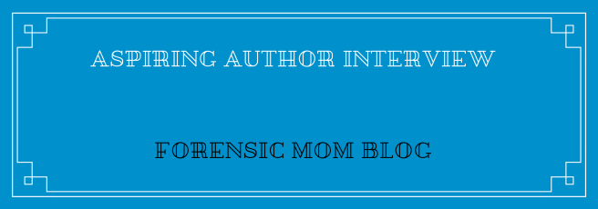 aspiring-author-interview-forensic-mom-blog